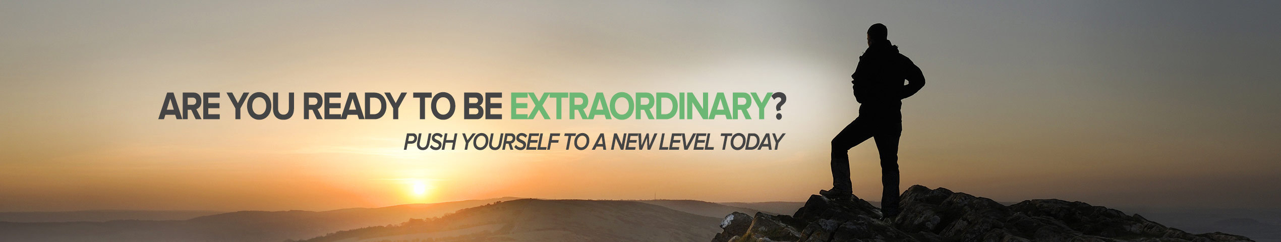 Are you ready to be extraordinary?